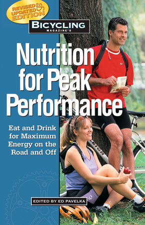 Bicycling Magazine's Nutrition for Peak Performance by Ed Pavelka and Editors of Bicycling Magazine