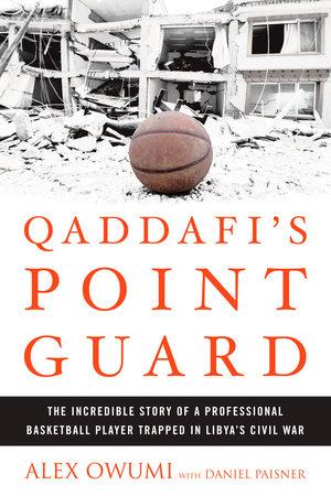 Qaddafi's Point Guard by Alex Owumi and Daniel Paisner