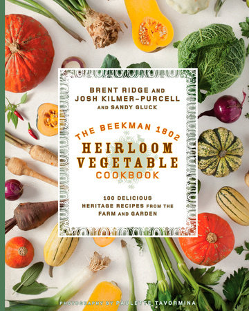 The Beekman 1802 Heirloom Vegetable Cookbook by Josh Kilmer-Purcell, Sandy Gluck and Paulette Tavormina