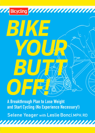 Bike Your Butt Off! by Selene Yeager and Leslie Bonci