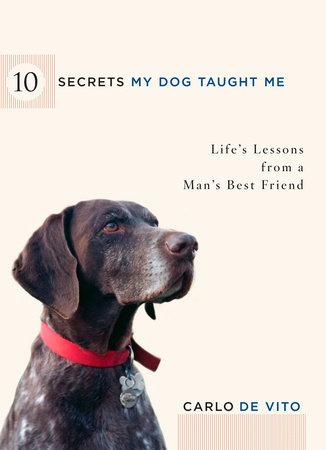 10 Secrets My Dog Taught Me by Carlo De Vito