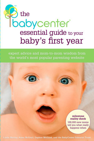 The BabyCenter Essential Guide to Your Baby's First Year by Linda J. Murray, Anna McGrail, Daphne Metland and Editors of BabyCenter