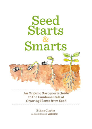 Seed Starts & Smarts by Organic Gardening and Ethne Clarke