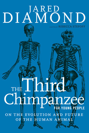 The Third Chimpanzee for Young People by Jared Diamond; adapted by Rebecca Stefoff