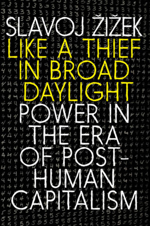 Like a Thief in Broad Daylight by Slavoj Zizek