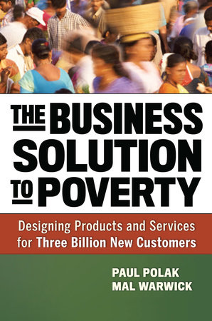 The Business Solution to Poverty by Paul Polak and Mal Warwick