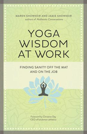 Yoga Wisdom at Work by Maren Showkeir and James Showkeir