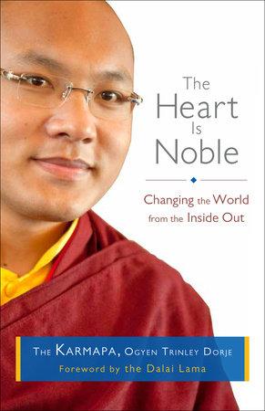 The Heart Is Noble by The Karmapa, Ogyen Trinley Dorje