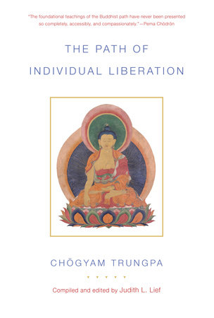 The Path of Individual Liberation by Chogyam Trungpa; edited by Judith L. Lief