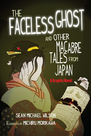 "Lafcadio Hearn's ""The Faceless Ghost"" and Other Macabre Tales from Japan by Sean Michael Wilson"