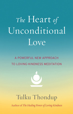 The Heart of Unconditional Love by Tulku Thondup