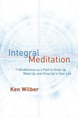 Integral Meditation by Ken Wilber