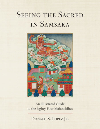 Seeing the Sacred in Samsara by Donald S. Lopez, Jr.