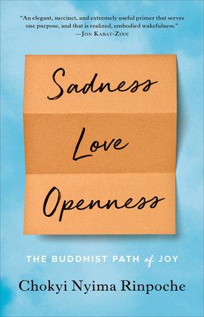 Sadness, Love, Openness by Chokyi Nyima Rinpoche