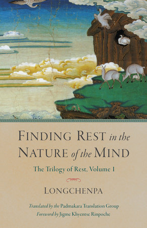 Finding Rest in the Nature of the Mind by Longchenpa; translated by the Padmakara Translation Group