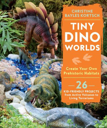 Tiny Dino Worlds by Christine Bayles Kortsch