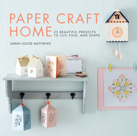 Paper Craft Home by Sarah Louise Matthews