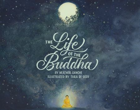 The Life of the Buddha by Heather Sanche