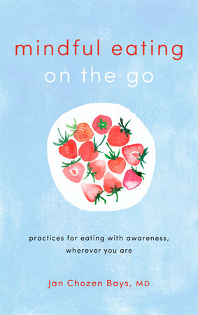 Mindful Eating on the Go by Jan Chozen Bays