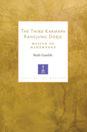 The Third Karmapa Rangjung Dorje by Ruth Gamble