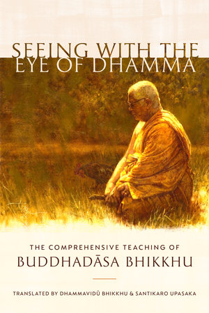 Seeing with the Eye of Dhamma by Buddhadasa Bhikkhu