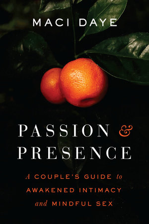 Passion and Presence by Maci Daye