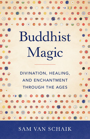 Buddhist Magic by Sam van Schaik