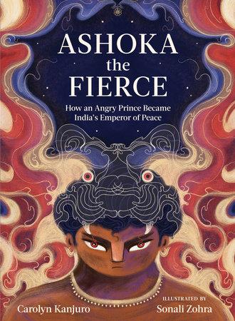 Ashoka the Fierce by Carolyn Kanjuro