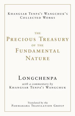 The Precious Treasury of the Fundamental Nature by Longchenpa and Khangsar Tenpa'i Wangchuk