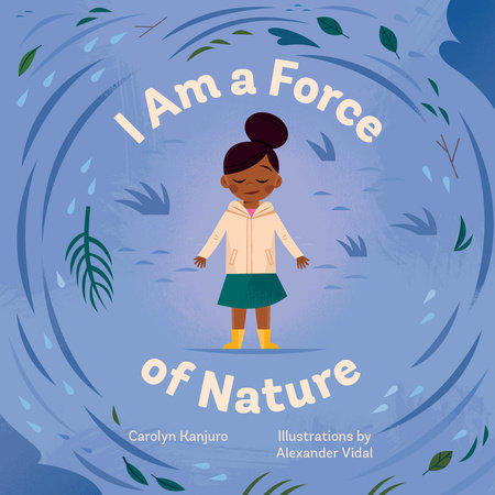 I Am a Force of Nature by Carolyn Kanjuro