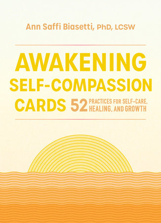 Awakening Self-Compassion Cards by Ann Saffi Biasetti