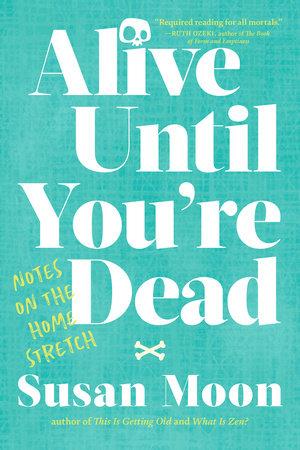 Alive Until You're Dead by Susan Moon