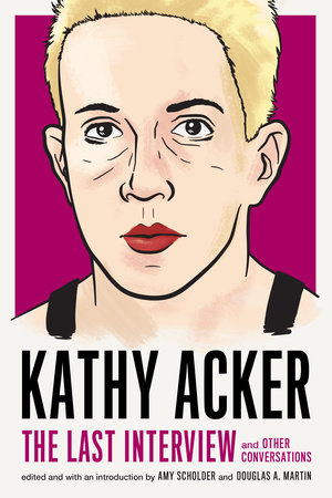 Kathy Acker: The Last Interview by Kathy Acker