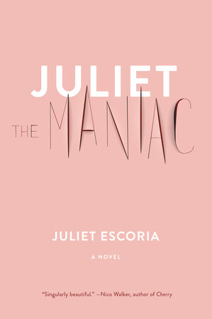 Juliet the Maniac by Juliet Escoria