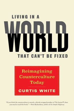 Living in a World that Can't Be Fixed by Curtis White