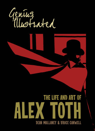 Genius, Illustrated: The Life and Art of Alex Toth by Dean Mullaney and Bruce Canwell