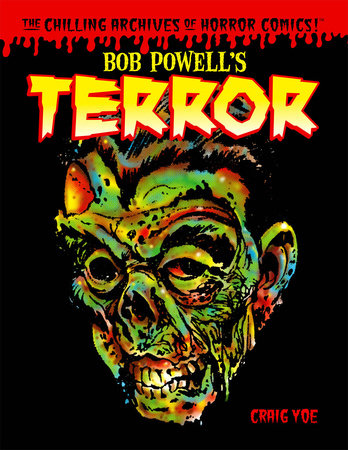 Bob Powell's Terror: The Chilling Archives of Horror Comics Volume 2 by Bob Powell and Craig Yoe