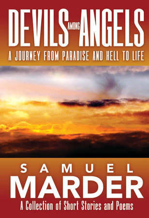 Devils Among Angels: A Journey From Paradise And Hell To Life by Samuel Marder