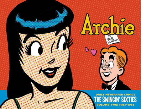 Archie: The Swingin' Sixties - The Complete Daily Newspaper Comics (1963-1965) by Bob Montana