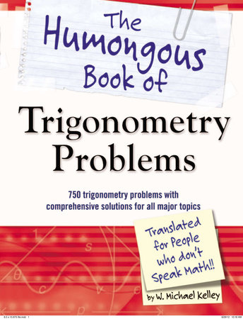 The Humongous Book of Trigonometry Problems by W. Michael Kelley