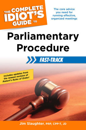 The Complete Idiot's Guide to Parliamentary Procedure Fast-Track by Jim Slaughter