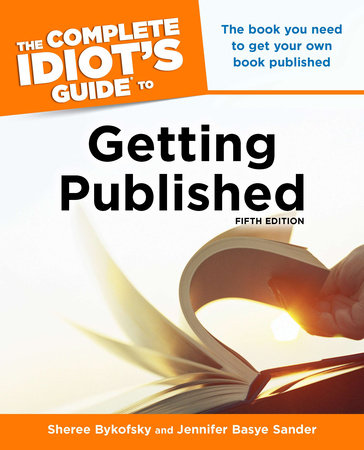 The Complete Idiot's Guide to Getting Published, 5E by Sheree Bykofsky and Jennifer Basye Sander