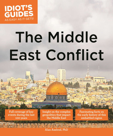The Middle East Conflict by Alan Axelrod, Ph.D.