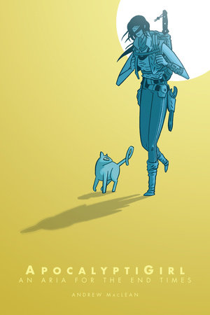 ApocalyptiGirl: An Aria for the End Times by Andrew MacLean