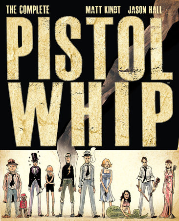The Complete Pistolwhip by Matt Kindt and Jason Hall