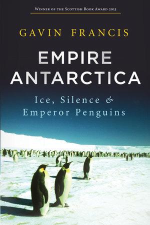 Empire Antarctica by Gavin Francis