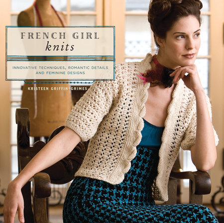 French Girl Knits by Kristeen Griffin-Grimes