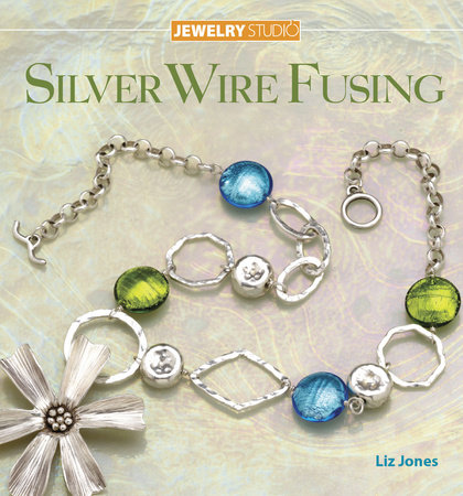 Jewelry Studio: Silver Wire Fusing by Liz Jones