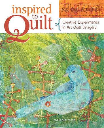 Inspired to Quilt by Melanie Testa