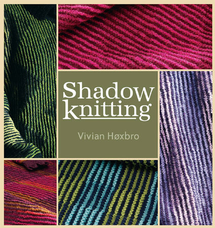 Shadow Knitting by Vivian Hoxbro